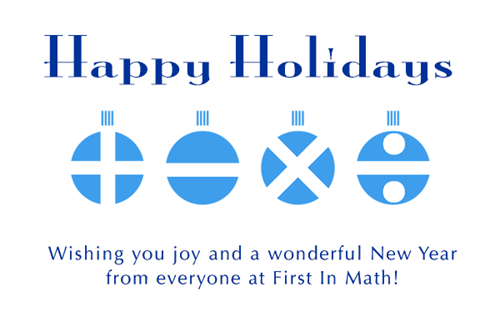 HAPPY HOLIDAYS from FIRST IN MATH